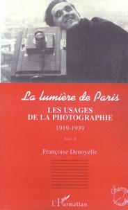 Françoise Denoyelle - La lumière de Paris - Tome 2, Les usages de la photographie, 1919-1939.