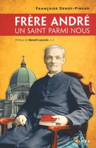 Françoise Deroy-Pineau - Frère André - Un saint parmi nous.