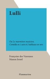 Françoise des Varennes et Manon Iessel - Lulli - Ou Le marmiton musicien. Comédie en 1 acte et 2 tableaux en vers.