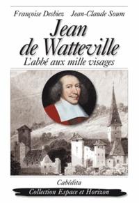 Françoise Desbiez et Jean-Claude Soum - Jean de Watteville - L'abbé aux mille visages.