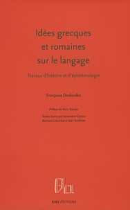 Françoise Desbordes - Idées grecques et romaines sur le langage - Travaux d'histoire et d'épistémologie.