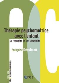 Françoise Desobeau - Thérapie psychomotrice avec l'enfant - La rencontre en son labyrinthe.