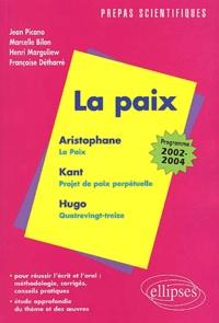 Françoise Détharré et Jean Picano - La Paix : La Paix, Aristophane. - Projet de paix perpétuelle, Kant. Quatrevingt-treize, Hugo. Programme 2002-2004.