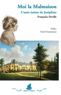 Françoise Deville - Moi la Malmaison - L'amie intime de Joséphine.