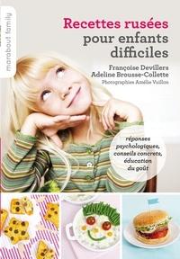 Françoise Devillers et Adeline Brousse-Collette - Recettes rusées pour enfants difficiles.