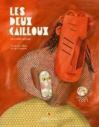 Françoise Diep et Cécile Gambini - Les deux cailloux - Un conte africain.