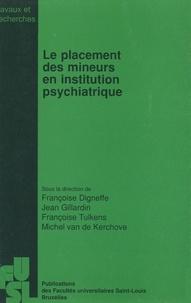 Françoise Digneffe et Jean Gillardin - Le placement des mineurs en institution psychiatrique.