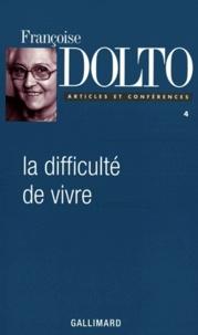 Françoise Dolto - Articles et conférences - Tome 4, la difficulté de vivre.