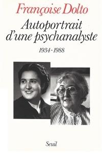 Françoise Dolto - Autoportrait d'une psychanalyste (1934-1988).