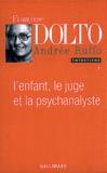 Françoise Dolto et Andrée Ruffo - Entretiens - Tome 3, L'enfant, le juge et la psychanalyste.