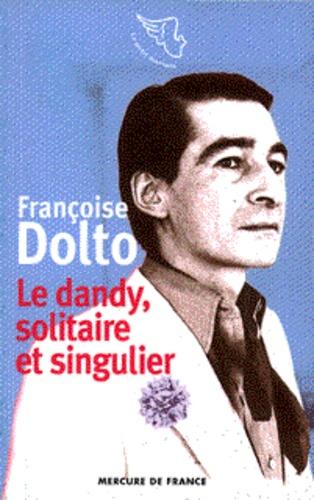 Françoise Dolto - Le dandy, solitaire et singulier.