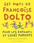 Françoise Dolto et Lionel Koechlin - Les mots de Françoise Dolto - Pour les enfants et leurs parents.