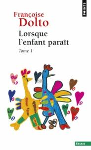 Françoise Dolto - Lorsque l'enfant paraît - Tome 1.