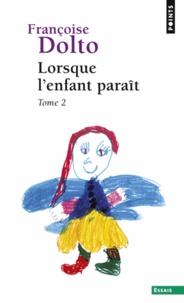 Françoise Dolto - Lorsque l'enfant paraît - Tome 2.