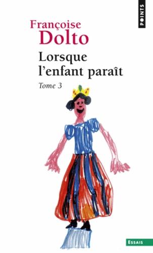 Françoise Dolto - Lorsque l'enfant paraît - Tome 3.