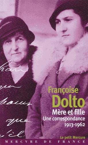 Françoise Dolto - Mère et fille - Une correspondance (1913-1962).