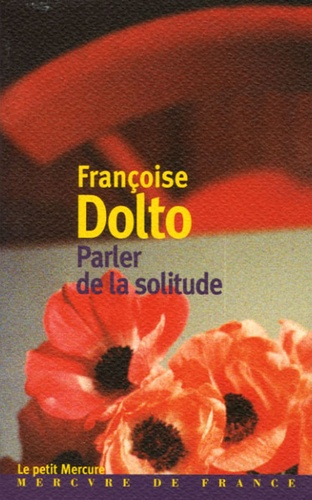Françoise Dolto - Parler de la solitude.
