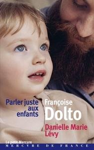 Françoise Dolto - Parler juste aux enfants - Entretiens.
