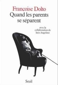 Françoise Dolto et Inès Angelino - Quand les parents se séparent.