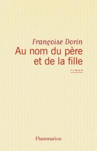 Françoise Dorin - Au nom du père et de la fille.