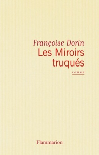 Françoise Dorin - Les Miroirs truqués.