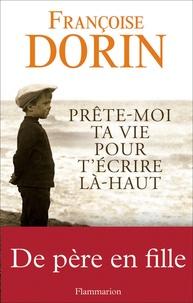 Françoise Dorin - Prête-moi ta vie pour t'écrire là-haut.