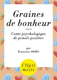 Françoise Dorn - Graines de bonheur - Conte d'épanouissement personnel.