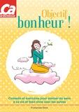 Françoise Dorn - Objectif bonheur ! - Conseils et exercices pour donner du sens à sa vie et bien vivre avec les autres.