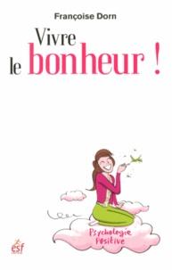 Françoise Dorn - Vivre le bonheur ! - Etre heureux et le rester.