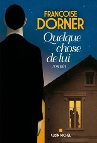 Françoise Dorner et Françoise Dorner - Quelque chose de lui.
