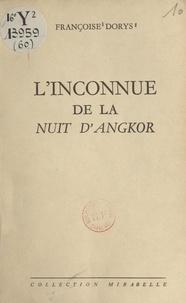 Françoise Dorys - L'inconnue de la nuit d'Angkor.