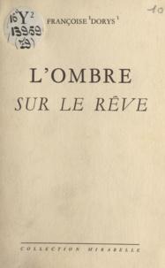 Françoise Dorys - L'ombre sur le rêve.