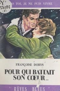 Françoise Dorys - Pour qui battait son cœur....