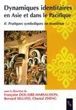 Françoise Douaire-Marsaudon et Bernard Sellato - Dynamiques identitaires en Asie et dans le Pacifique - Tome 2, Pratiques symboliques en transition.
