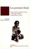 Françoise Douaire-Marsaudon - Les premiers fruits - Parenté, identité sexuelle et pouvoirs en Polynésie occidentale (Tonga, Wallis et Futuna).