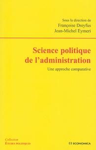 Françoise Dreyfus et Jean-Michel Eymeri - Science politique de l'administration - Une approche comparative.
