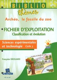 Françoise Drouard - Archéo, le fossile du zoo - Fichier d'exploitation Sciences expérimentales et technologie Cycle 3.