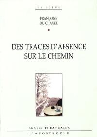 Françoise Du Chaxel - Des traces d'absence sur le chemin.