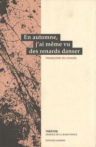 Françoise Du Chaxel - En automne, j'ai même vu des renards danser.