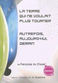 Françoise Du Chaxel - La Terre qui ne voulait plus tourner / Autrefois, aujourd'hui, demain.