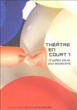 Françoise Du Chaxel et Jean-Pierre Engelbach - Théâtre en court - Tome 1, 12 Petites pièces pour adolescents.