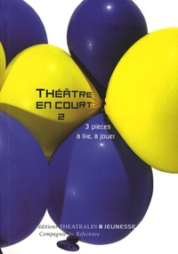 Françoise Du Chaxel et Suzanne Lebeau - Théâtre en court - Tome 2, 3 Pièces à lire, à jouer.