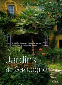 Françoise Dubarry et Catherine Marset - Jardins secrets de Gascogne.