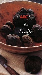 Françoise Dubarry et Sabine Bucquet-Grenet - L'ABCdaire des Truffes.