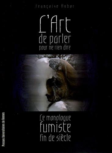 Françoise Dubor - L'art de parler pour ne rien dire - Le Monologue fumiste fin de siècle.