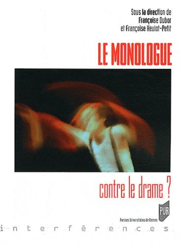 Françoise Dubor et Françoise Heulot-Petit - Le Monologue contre le drame ?.