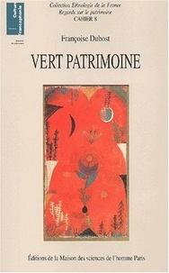 Françoise Dubost - Vert patrimoine. - La constitution d'un nouveau domaine patrimonial.