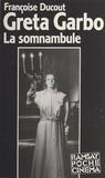 Françoise Ducout - Greta Garbo, la somnambule.