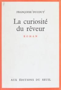 Françoise Ducout - La curiosité du rêveur.