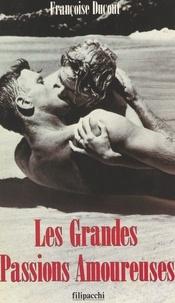 Françoise Ducout - Les grandes passions amoureuses.